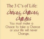 (#3) Three C's of Life Choices Chances Changes
